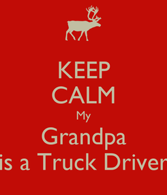 Poster: KEEP CALM My Grandpa is a Truck Driver