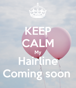 Poster: KEEP CALM My Hairline Coming soon