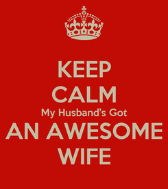 Poster: KEEP CALM My Husband's Got AN AWESOME WIFE