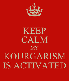 Poster: KEEP CALM MY KOURGARISM IS ACTIVATED