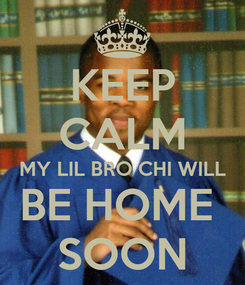 Poster: KEEP CALM MY LIL BRO CHI WILL BE HOME  SOON