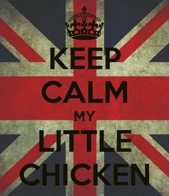 Poster: KEEP CALM MY LITTLE CHICKEN