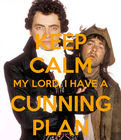 Poster: KEEP CALM MY LORD, I HAVE A CUNNING PLAN