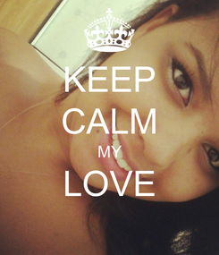 Poster: KEEP CALM MY LOVE
