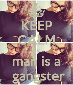 Poster: KEEP CALM my  man is a  gangster