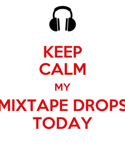 Poster: KEEP CALM MY MIXTAPE DROPS TODAY