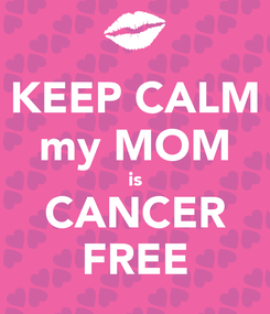 Poster: KEEP CALM my MOM is CANCER FREE