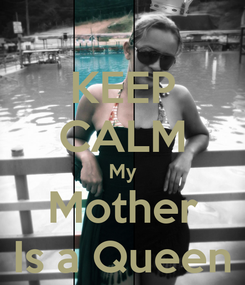 Poster: KEEP CALM My  Mother  Is a Queen