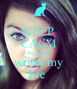Poster: KEEP CALM my music writes my life