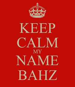 Poster: KEEP CALM MY NAME BAHZ