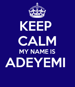 Poster: KEEP  CALM MY NAME IS ADEYEMI
