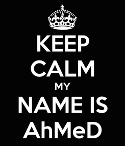 Poster: KEEP CALM MY NAME IS AhMeD