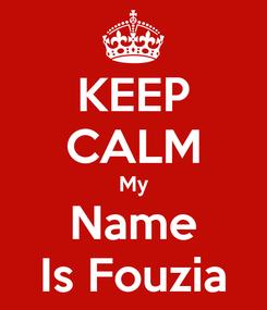 Poster: KEEP CALM My Name Is Fouzia