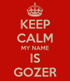 Poster: KEEP CALM MY NAME IS GOZER