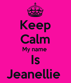 Poster: Keep Calm My name  Is Jeanellie