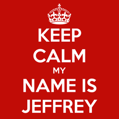 Poster: KEEP CALM MY NAME IS JEFFREY