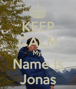 Poster: KEEP CALM My  Name Is Jonas