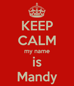 Poster: KEEP CALM my name is Mandy