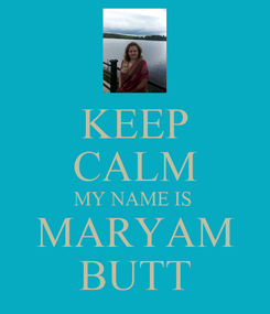 Poster: KEEP CALM MY NAME IS  MARYAM BUTT