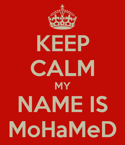 Poster: KEEP CALM MY NAME IS MoHaMeD