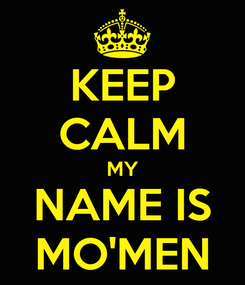 Poster: KEEP CALM MY NAME IS MO'MEN