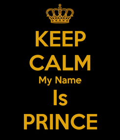 Poster: KEEP CALM My Name Is PRINCE