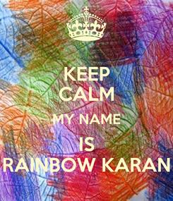Poster: KEEP CALM MY NAME IS RAINBOW KARAN