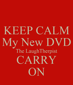 Poster: KEEP CALM My New DVD The LaughTherpist CARRY ON