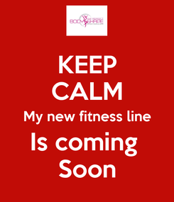 Poster: KEEP CALM My new fitness line Is coming  Soon