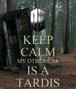 Poster: KEEP CALM MY OTHER CAR IS A TARDIS