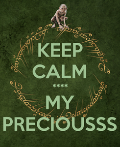 Poster: KEEP CALM **** MY PRECIOUSSS