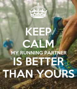 Poster: KEEP CALM MY RUNNING PARTNER IS BETTER THAN YOURS