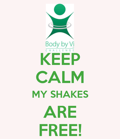 Poster: KEEP CALM MY SHAKES ARE FREE!