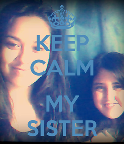 Poster: KEEP CALM  MY SISTER