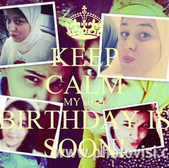 Poster: KEEP CALM MY sister BIRTHDAY IS SOON!
