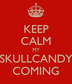 Poster: KEEP CALM MY SKULLCANDY COMING
