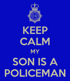 Poster: KEEP CALM MY SON IS A  POLICEMAN