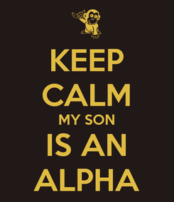 Poster: KEEP CALM MY SON IS AN ALPHA