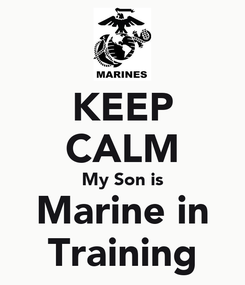 Poster: KEEP CALM My Son is Marine in Training