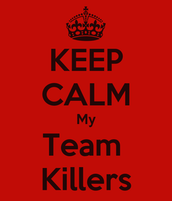 Poster: KEEP CALM My Team  Killers