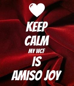 Poster: KEEP CALM MY WCF IS AMISO JOY
