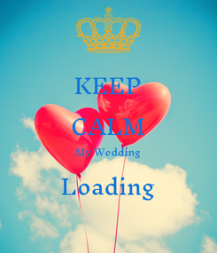 Poster: KEEP CALM My Wedding Loading
