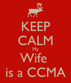 Poster: KEEP CALM My Wife  is a CCMA