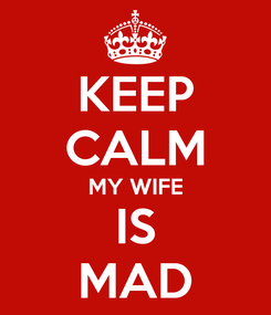 Poster: KEEP CALM MY WIFE IS MAD
