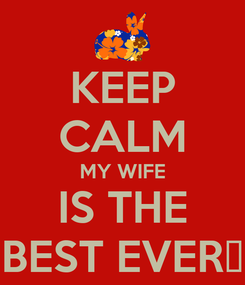 Poster: KEEP CALM MY WIFE IS THE BEST EVER😍