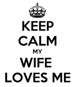 Poster: KEEP CALM MY WIFE  LOVES ME