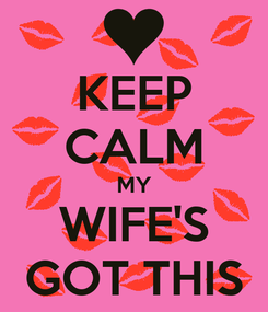 Poster: KEEP CALM MY WIFE'S GOT THIS