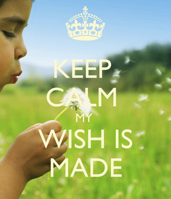 Poster: KEEP  CALM  MY  WISH IS MADE