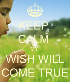 Poster: KEEP  CALM  MY  WISH WILL COME TRUE