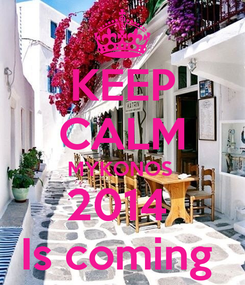 Poster: KEEP CALM MYKONOS  2014  Is coming